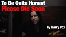 To Be Quite Honest - Please Die Soon